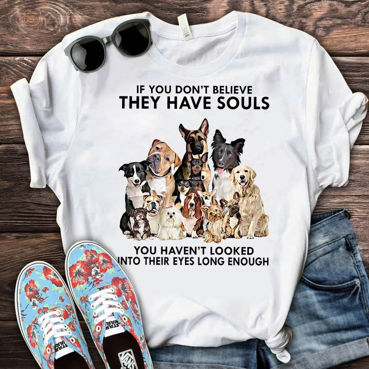 Dog Shirt They Have Souls You Haven't Looked Into Their Eyes