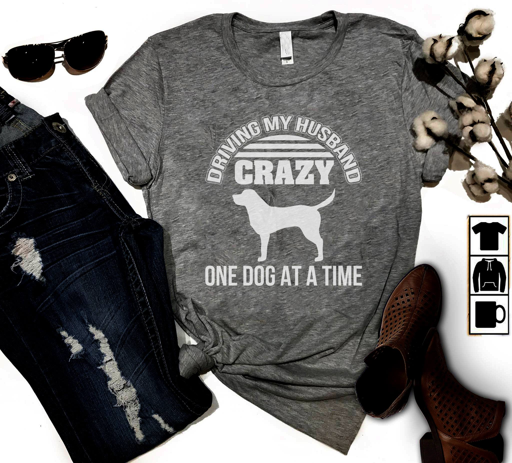 Dog Wife Shirt Driving Husband Crazy One Dog At A Time