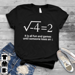 Math Teacher Shirt It's All Fun And Games Until Lose An I