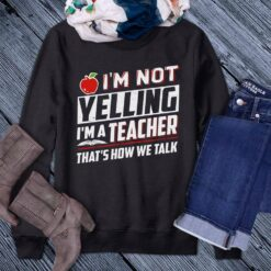 Funny Teacher Shirt I'm Not Yelling That's How We Talk