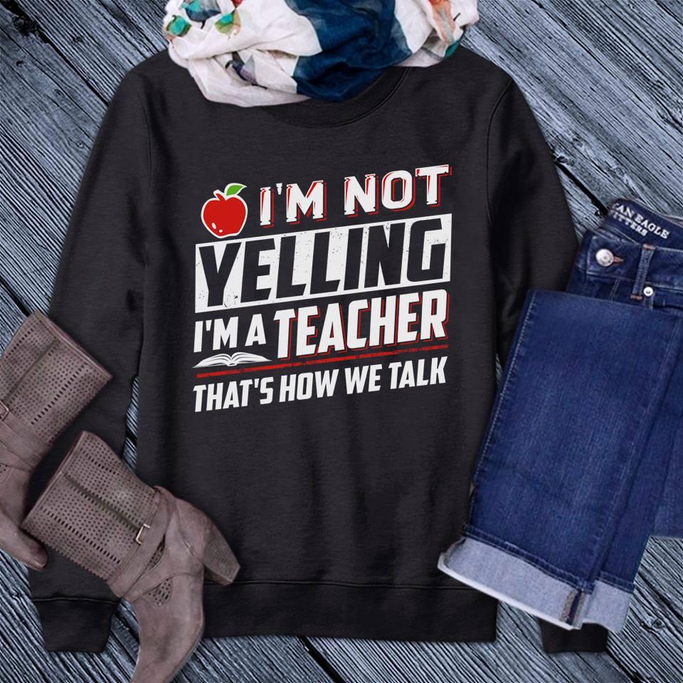 Funny Teacher Shirt I'm Not Yelling That's How We Talk