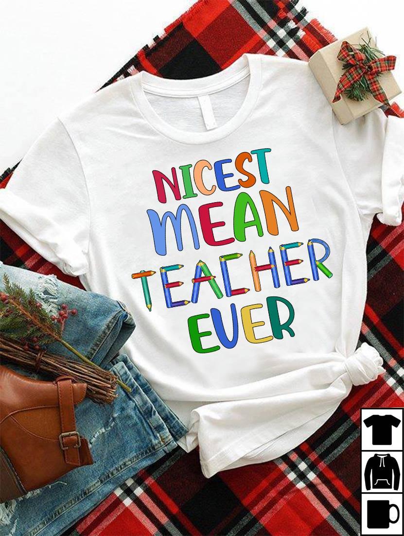 Funny Teacher Shirt Nicest Mean Teacher Ever