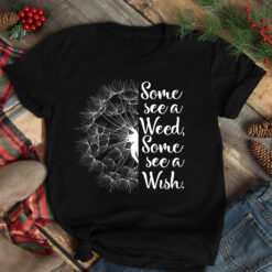 Garden Shirt Dandelion Some See A Weed Some See A Wish