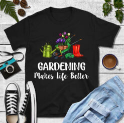 Garden Shirt Gardening Makes My Life Better
