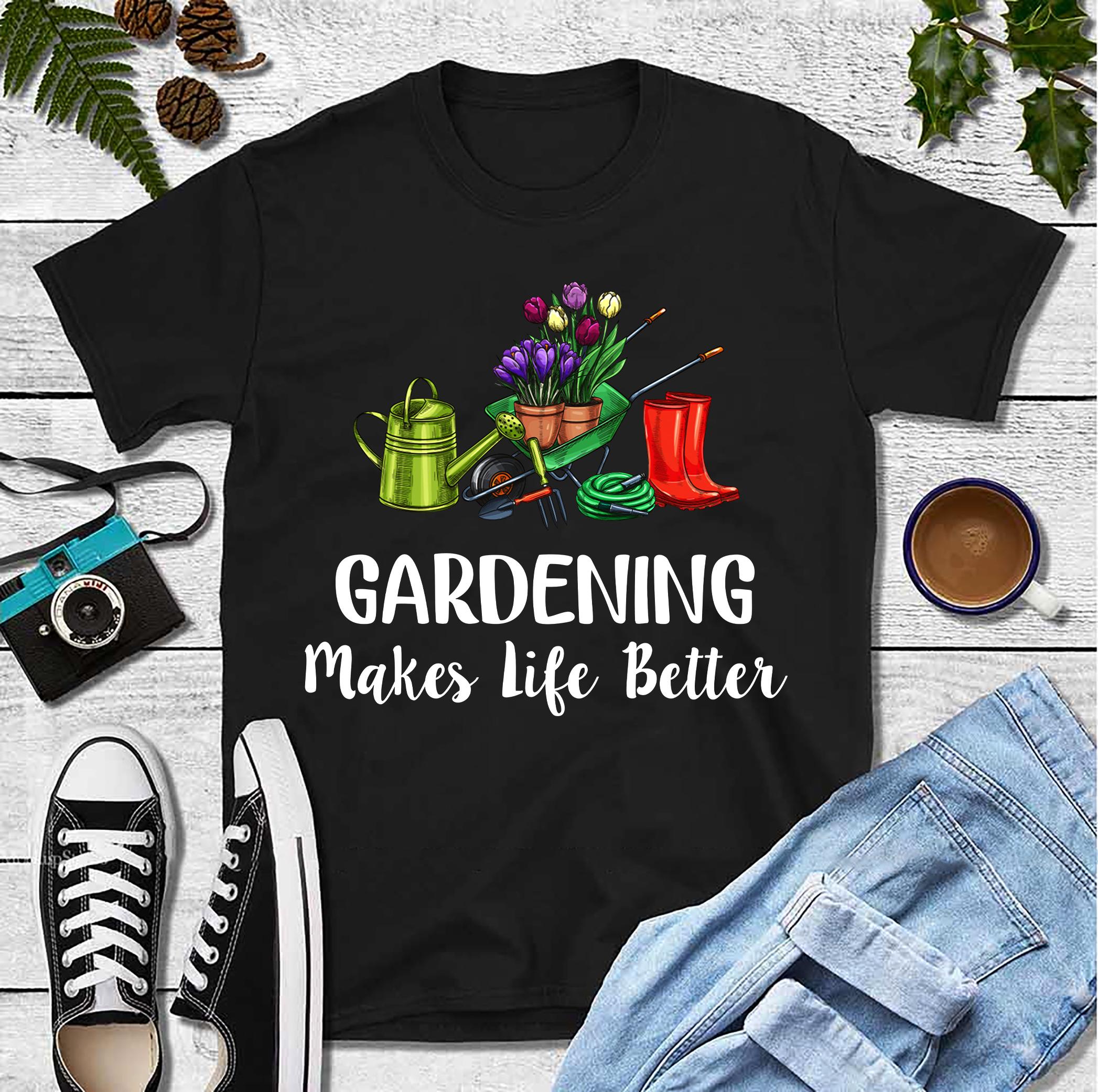 Garden Shirt Gardening Makes My Life Better