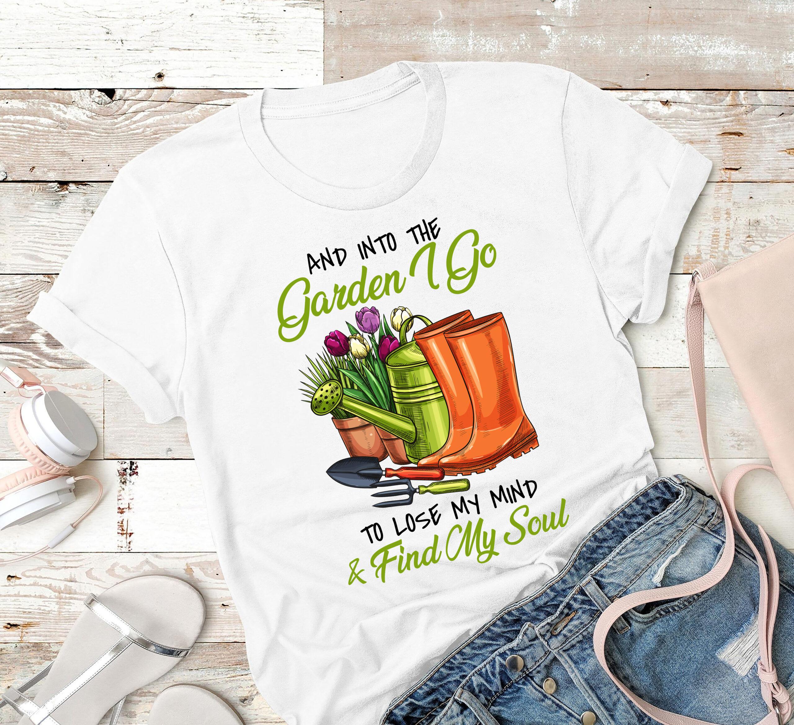 Garden Shirt Go To Garden Lose My Mind Find My Soul