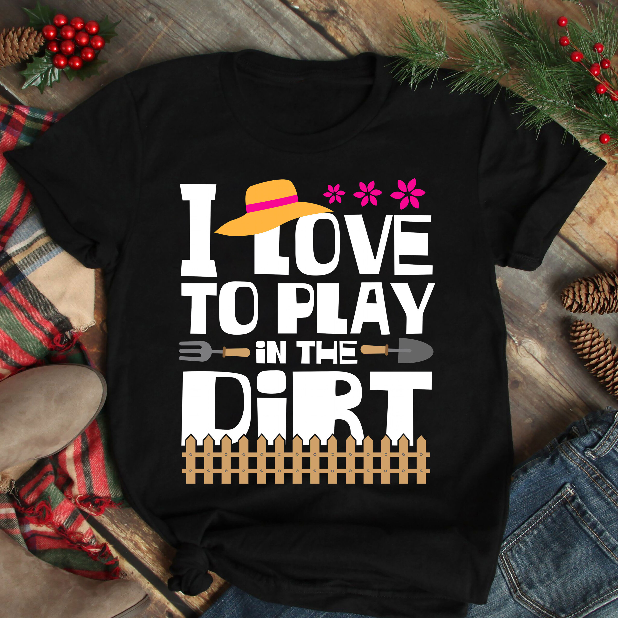 Garden Shirt I Love To Play In The Dirt