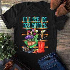 Garden Shirt I'll Be In My Office Hummingbird Flowers