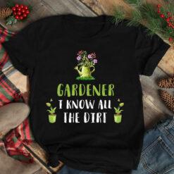 Gardener Shirt I Know All The Dirt