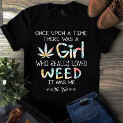 Girl Weed Shirt There Was A Girl Really Loved Weed