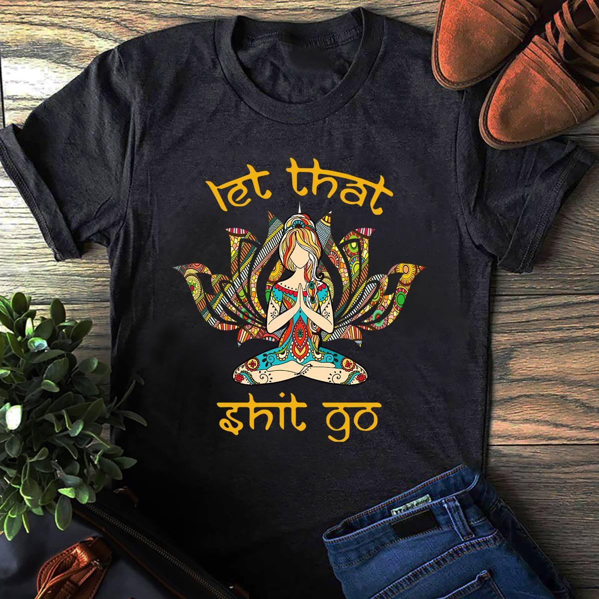 Hippie Girl Yoga Shirt Let That Shit Go Lotus