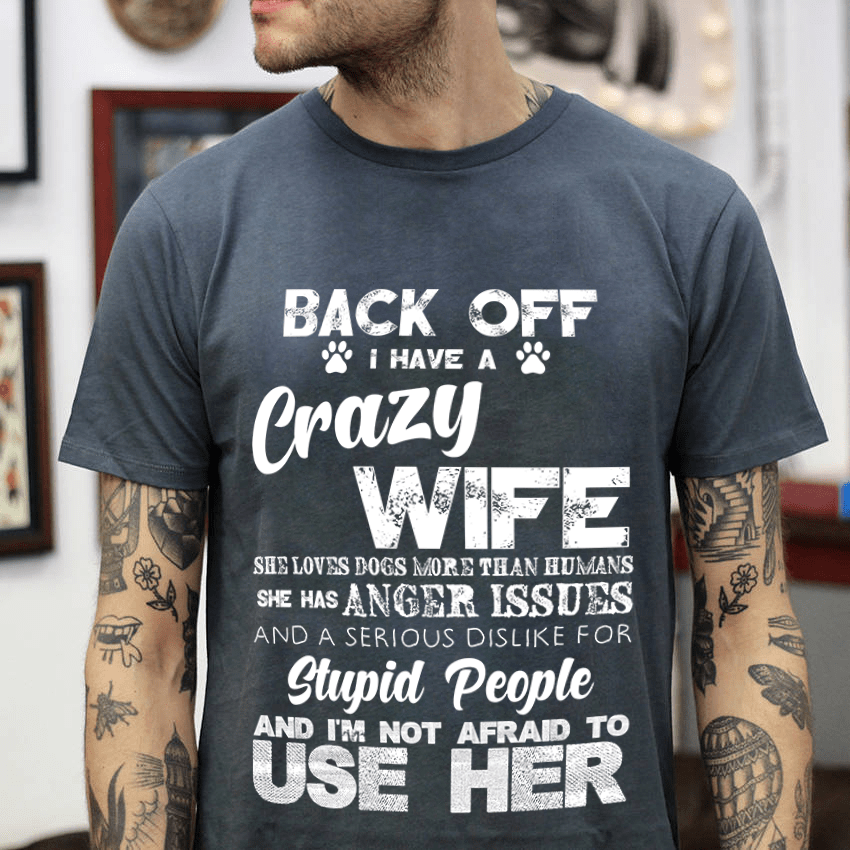 Husband Shirt Back Off I Have A Crazy Wife She Loves Dogs