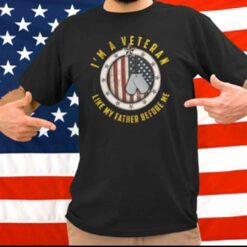 I Am A Veteran Shirt Like My Father Before