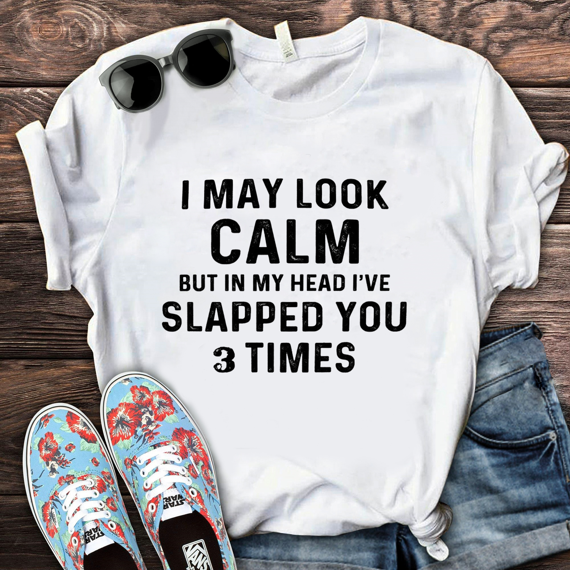 I May Look Calm But In My Head I Slapped You 3 Times Shirt