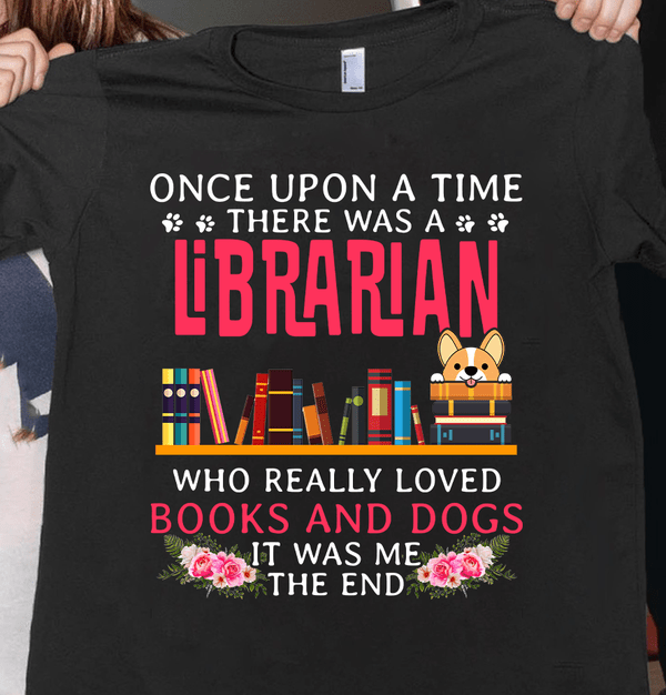 Librarian Shirt Once Upon A Time Really Loved Books & Dogs