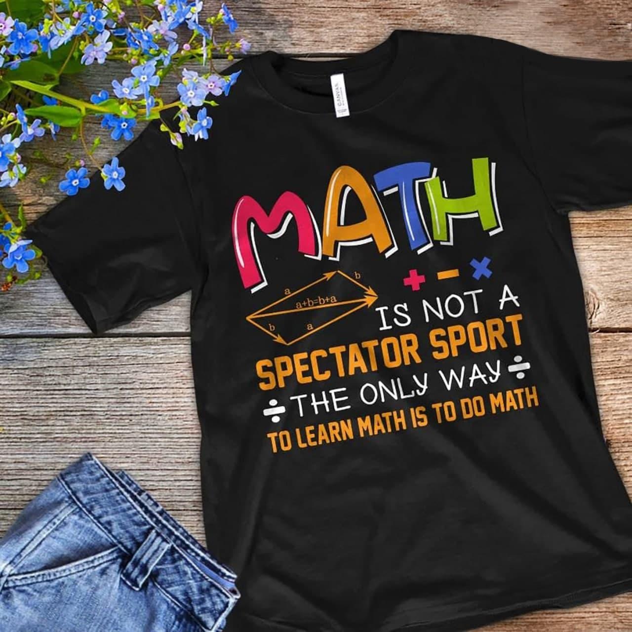 Math Teacher Shirt Math Is Not A Spectator Sport
