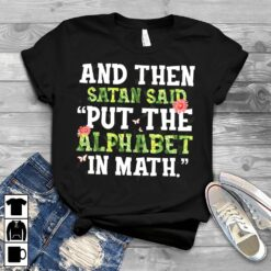 Math Teacher Shirt Satan Said Put The Alphabet In Math
