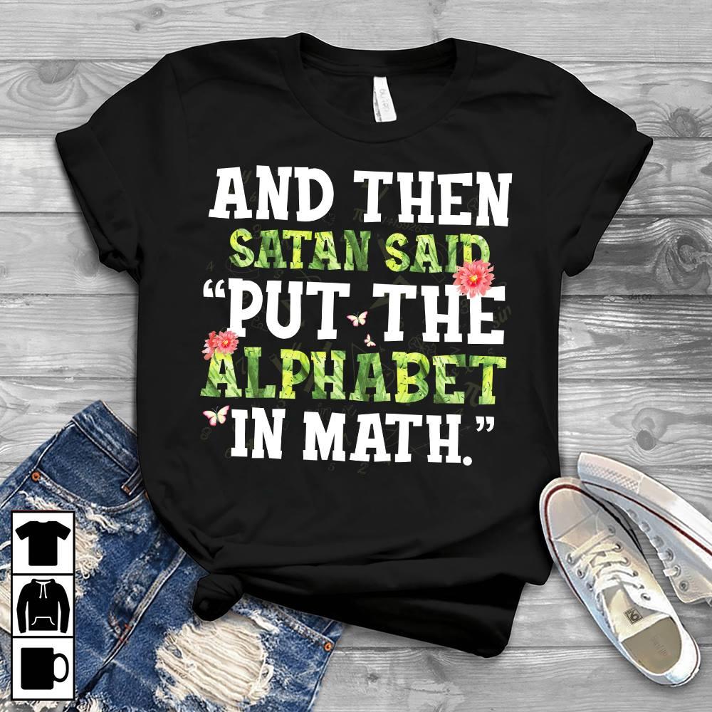 Math Teacher Shirt Satan Said Put The Alphabet In Math