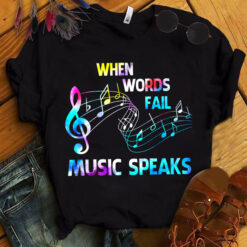 Music Teacher Shirt When Words Fail Music Speaks