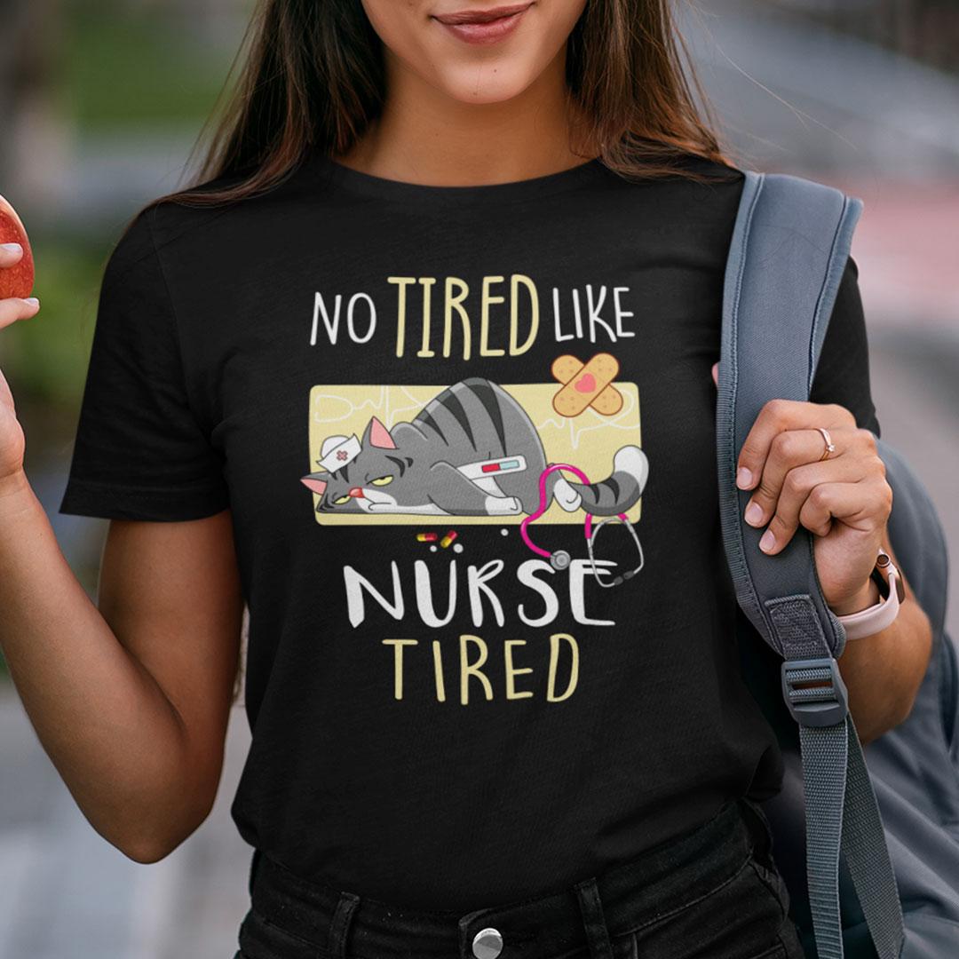Nurse Cat Shirt No Tired Like Nurse Tired