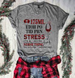 Nurse Shirt 175 ML Etoh Po Tid Prn Stress Nurse Thing