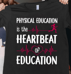PE Teacher Shirt Physical Education Is Heartbeat Of Education