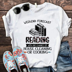 Reading Shirt Weekend Forcast No House Cleaning Cooking