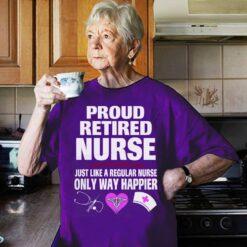 Retired Nurse Shirt A Regular Nurse Only Way Happier