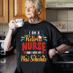 Retired Nurse Shirt I Love My New Schedule