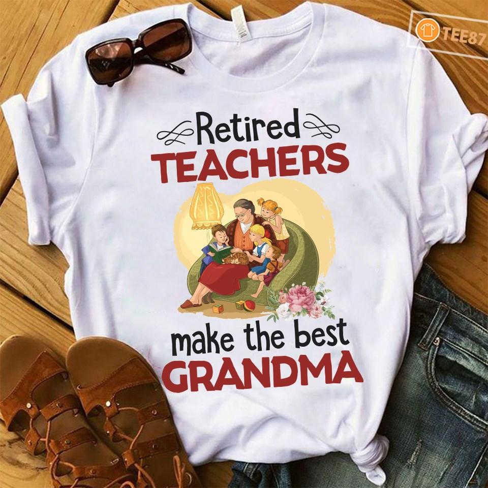 Retired Teacher Shirt Make The Best Grandma