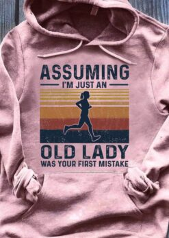 Running Shirt Assuming I'm An Old Lady Your First Mistake