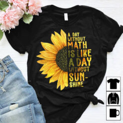 Sunflower Math Teacher Shirt Without Math Without Sunshine
