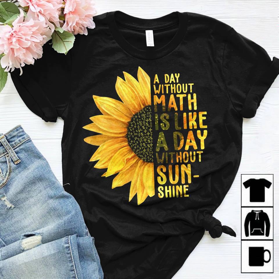 Sunflower Math Teacher Shirt Without Math Without Sunshine