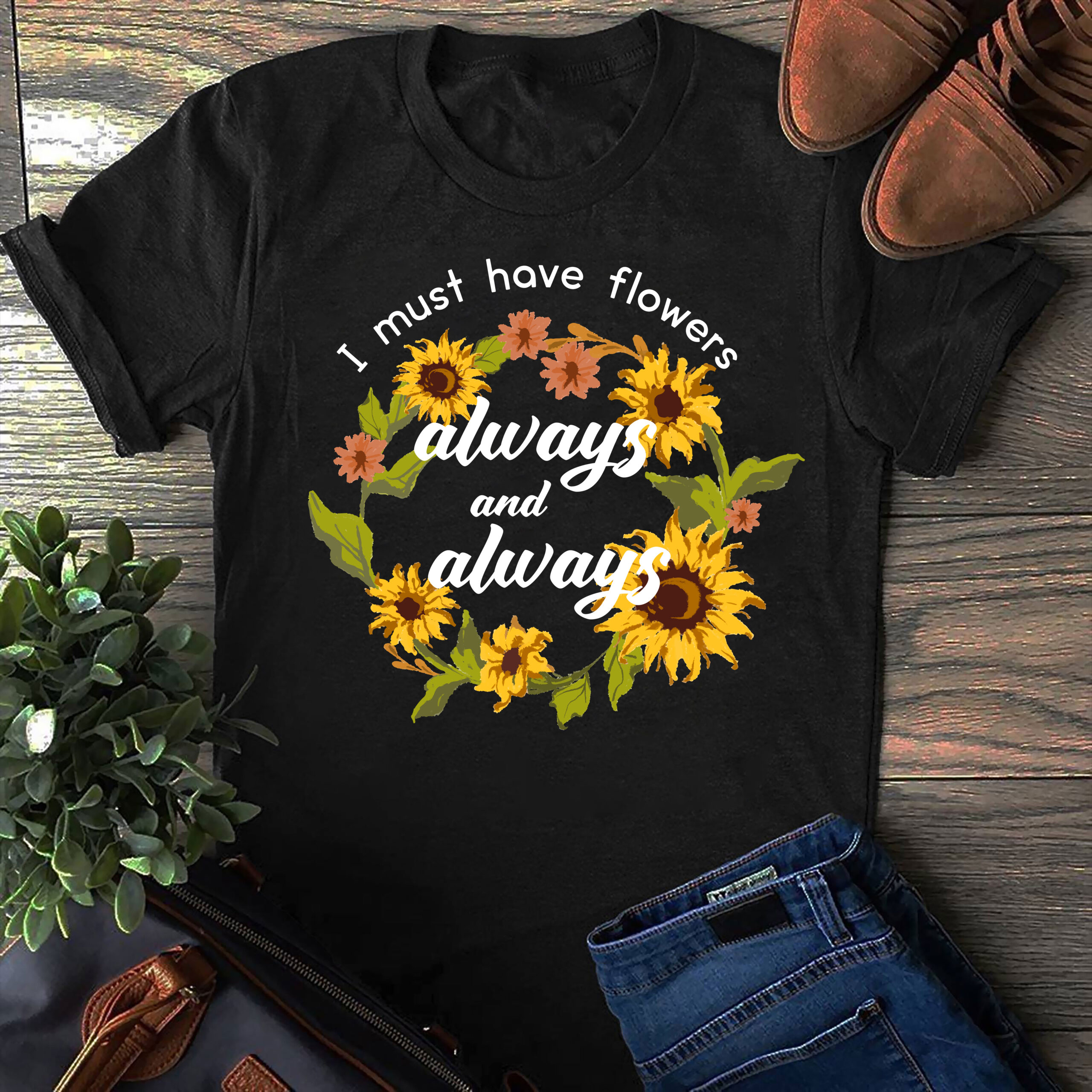 Sunflower Shirt I Must Have Flowers Always And Always
