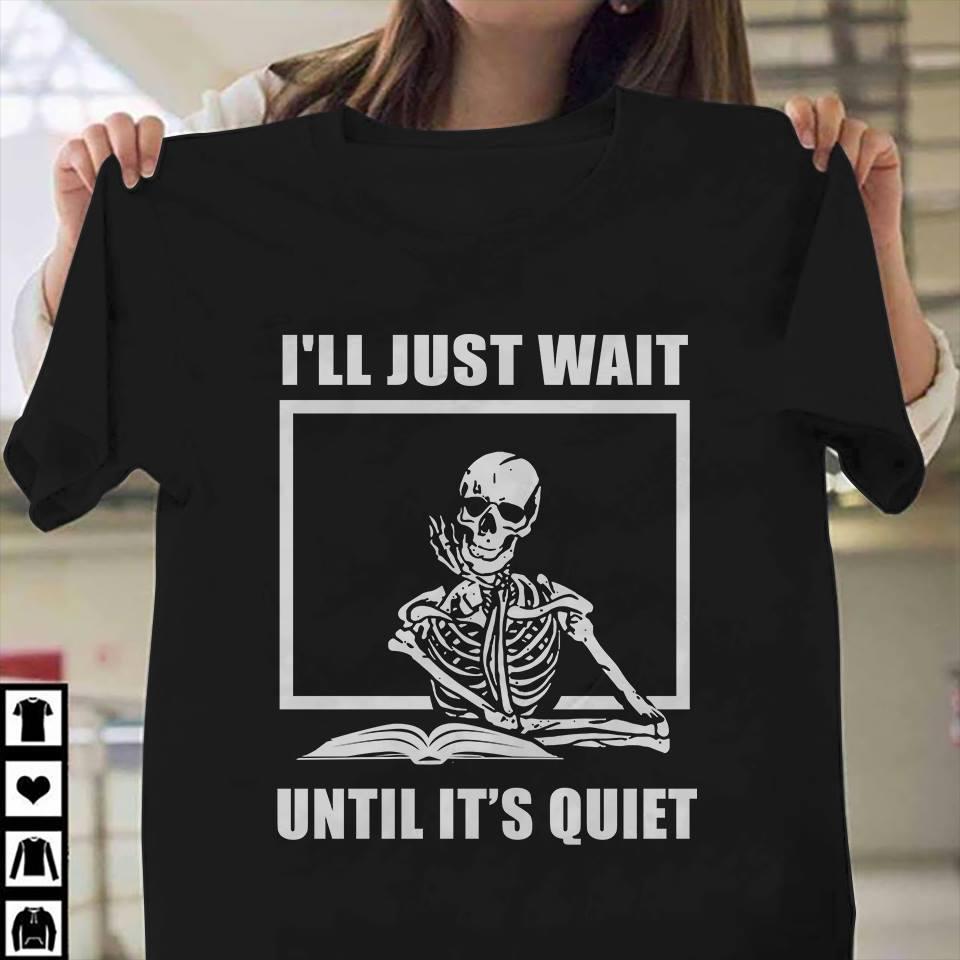 Teacher Shirt I Just Wait Until It's Quiet Skeleton