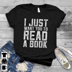 Teacher Shirt I Just Want You To Read A Book