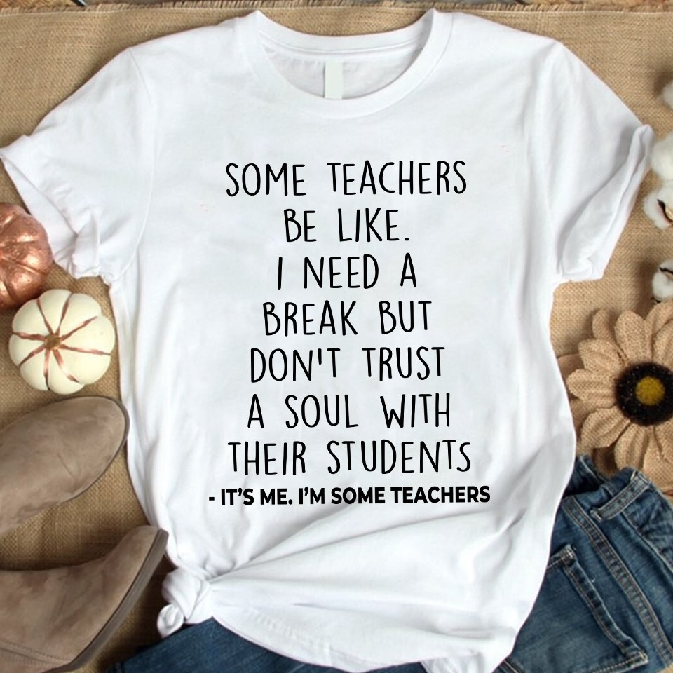 Teacher Shirt I Need A Break Don't Trust A Soul With Students