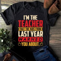 Teacher Shirt The Kids From Last Year Warned You About