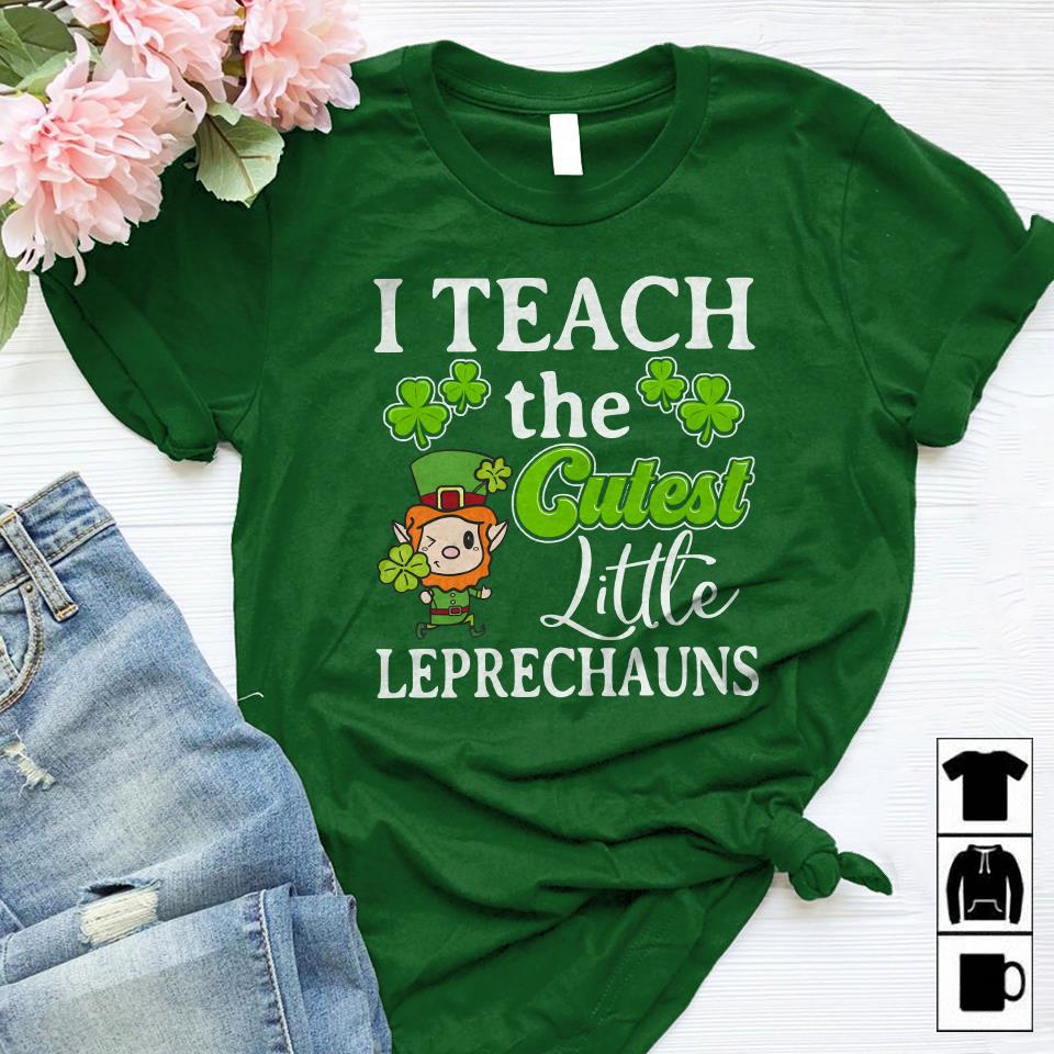 Teacher St Patrick Day Shirt Teach The Cutest Leprechaun
