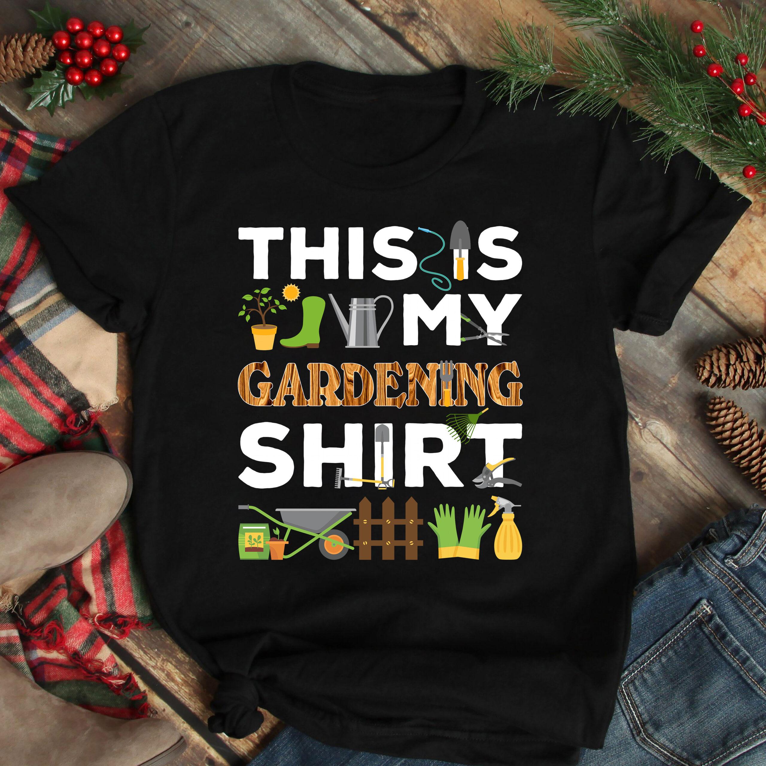This Is My Gardening Shirt Gardening Tools