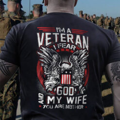 Veteran Shirt I Fear God My Wife You Are Neither