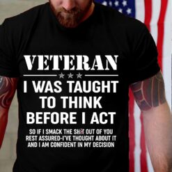 Veteran Shirt I Was Taught To Think Before I Act