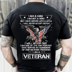 Veteran Shirt I'm A Man Not A Hero I Will Never Quit