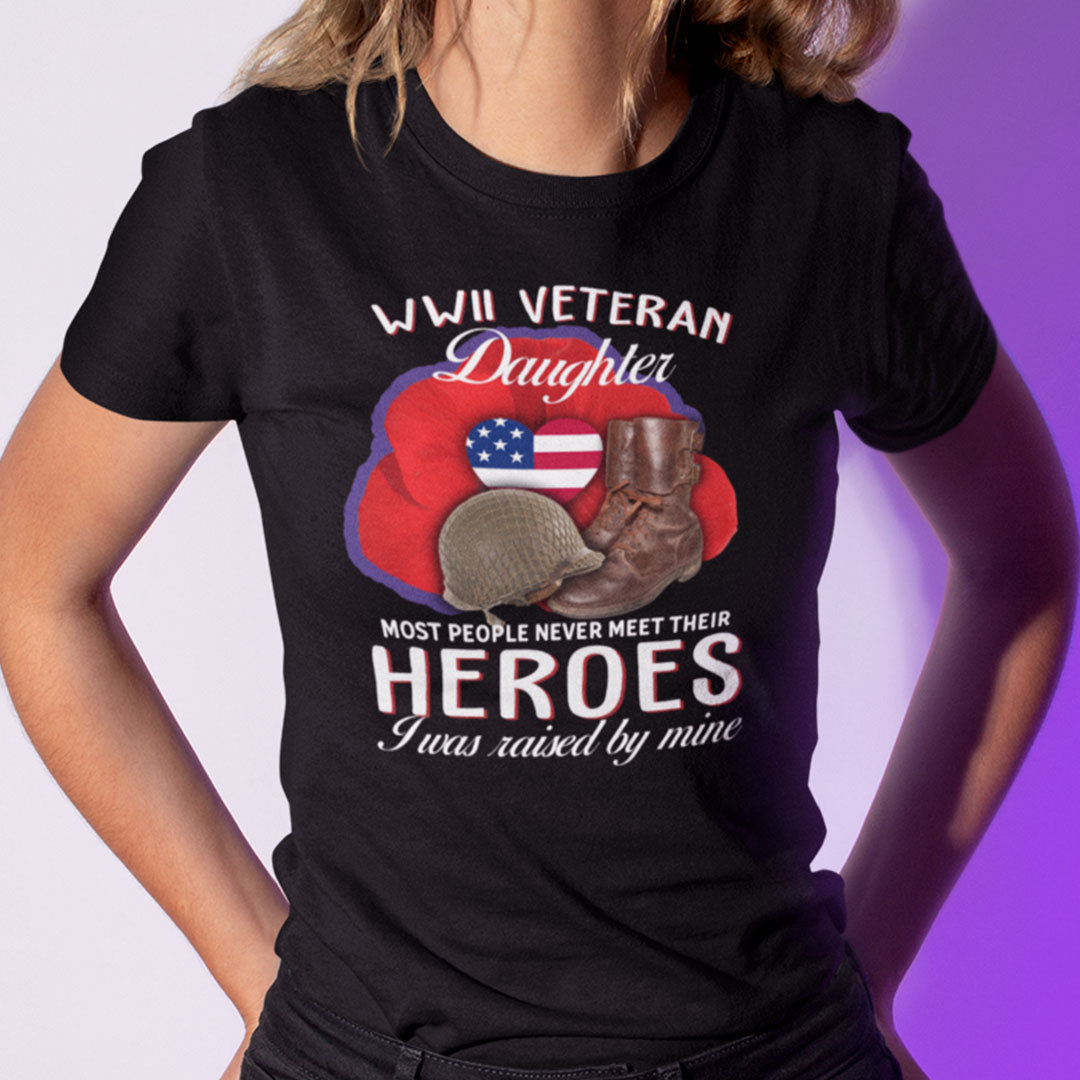 WWII Veteran Daughter T Shirt I Was Raised By Mine