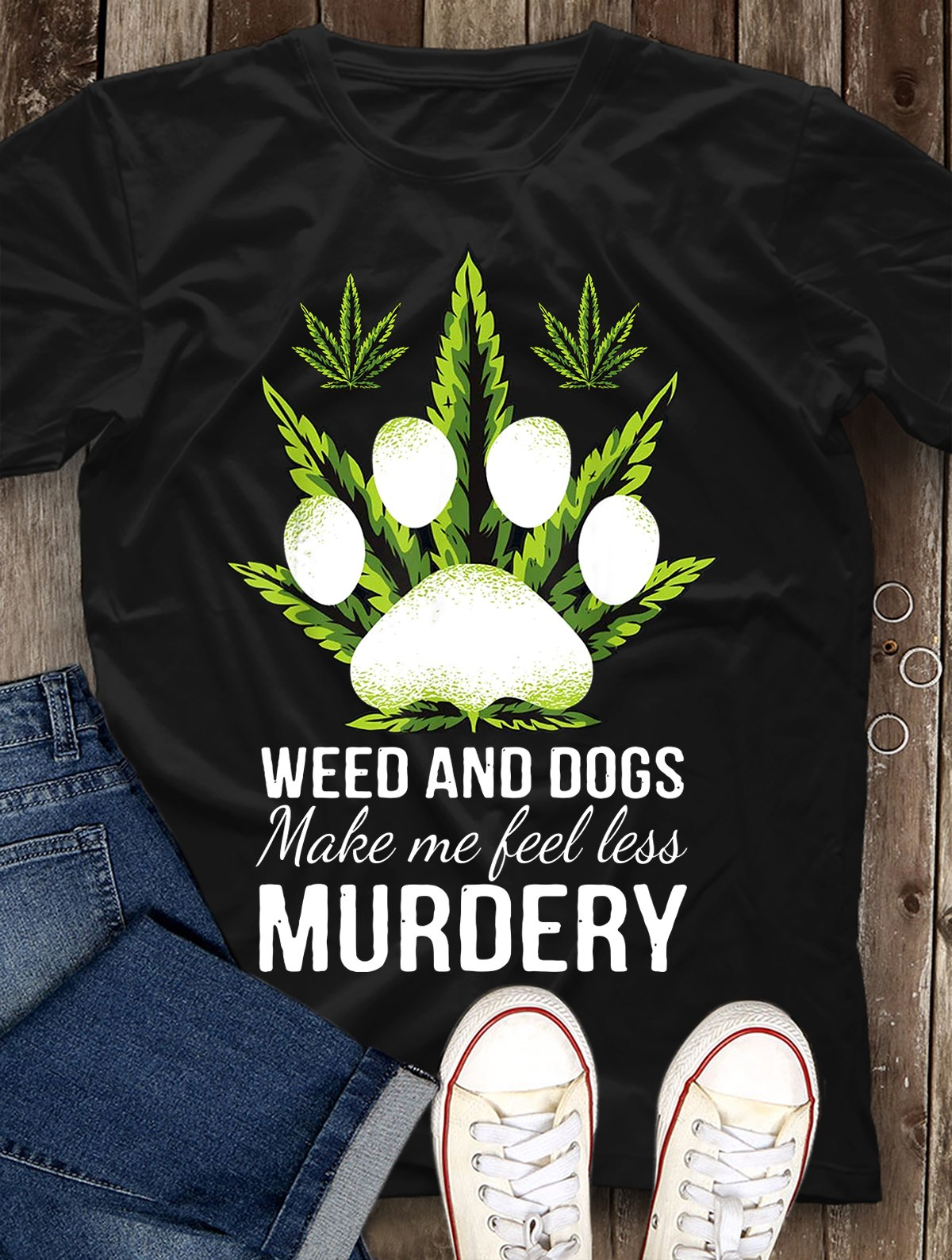 Weed And Dogs Shirt Make Me Less Murdery