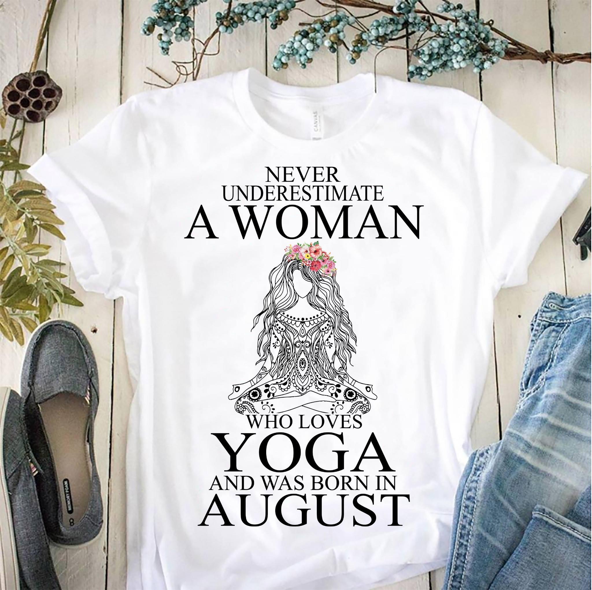 Yoga Shirt Never Underestimate Woman Yoga Born In August