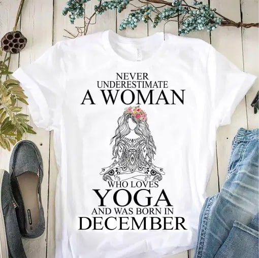 Yoga Shirt Never Underestimate Woman Yoga Born In December