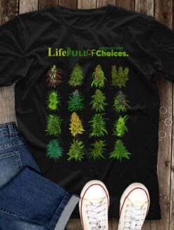 Cannabis Shirt Life Is Full Of Important Choice