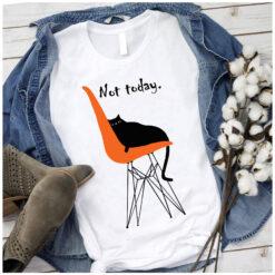 Cat Not Today Shirt