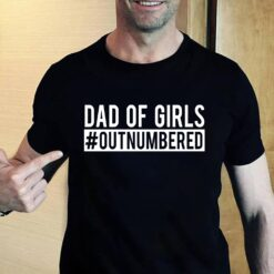 Dad Of Girls Outnumbered Shirt